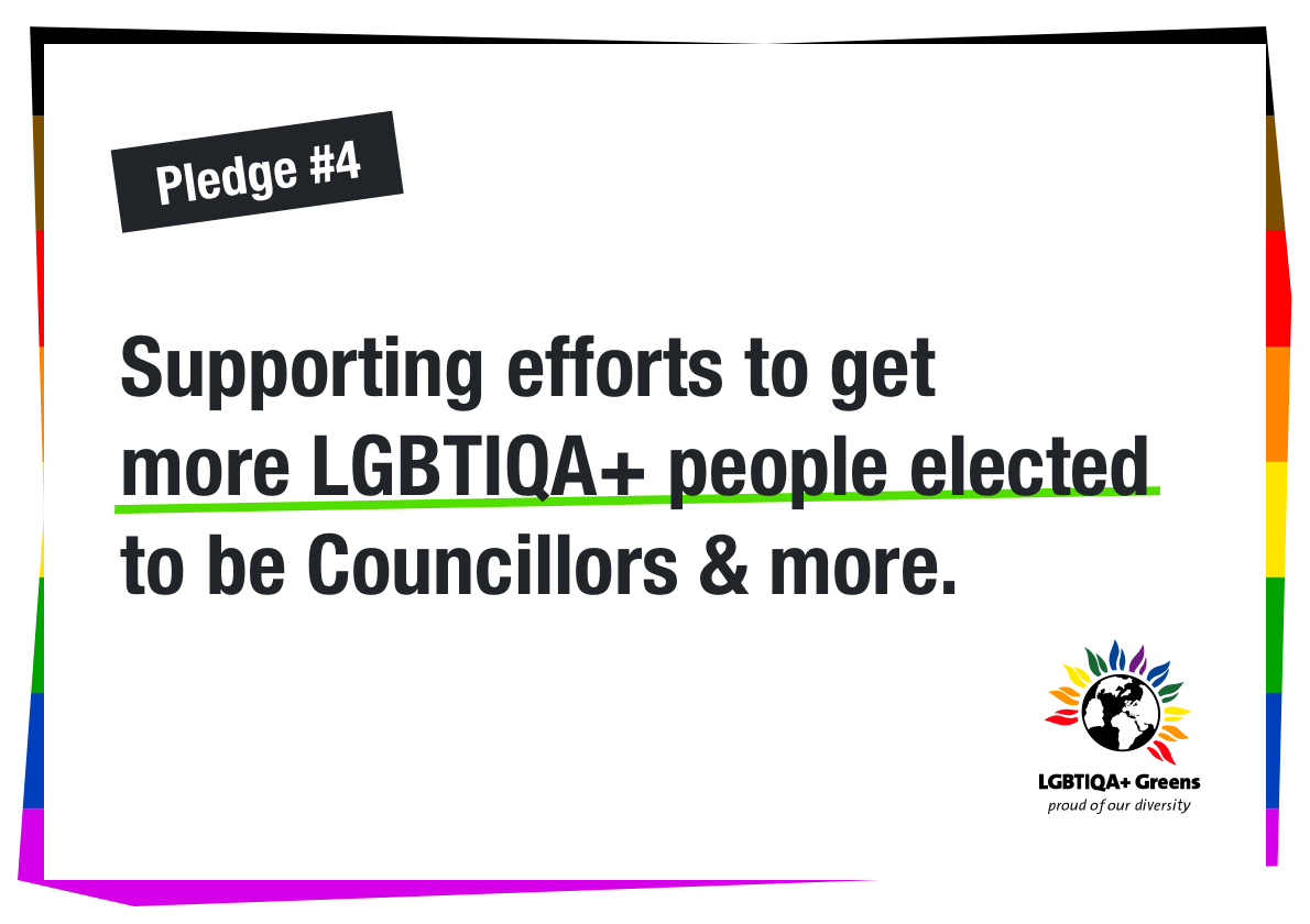 Supporting efforts to get more LGBTIQA+ people elected to be Councillors and more